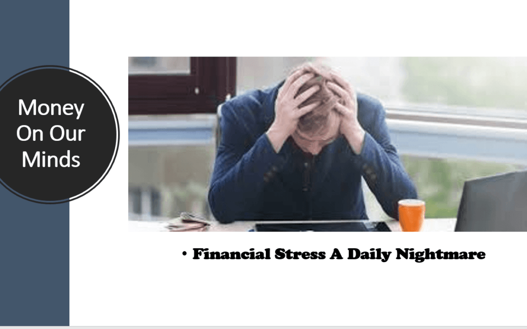 Money on our minds Financial stress a daily nightmare