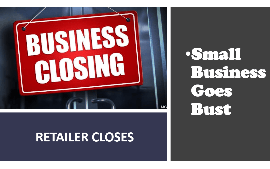 Small Business Goes Bust - Retailer Closes